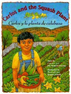 Carlos And the Squash Plant / Carlos Y La Planta De Calabaza By Stevens, Jan Romero/ Arnold, Jeanne (ILT)